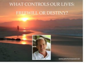 WHAT CONTROLS OUR LIVES: FREEWILL OR DESTINY?